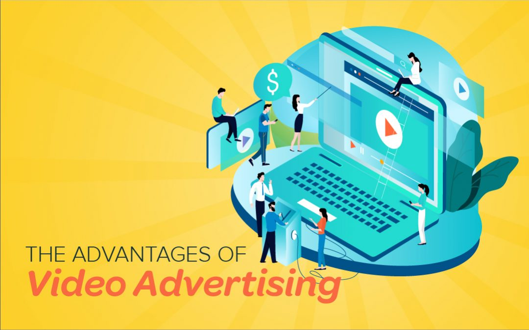 The Advantages of Using Video Advertising