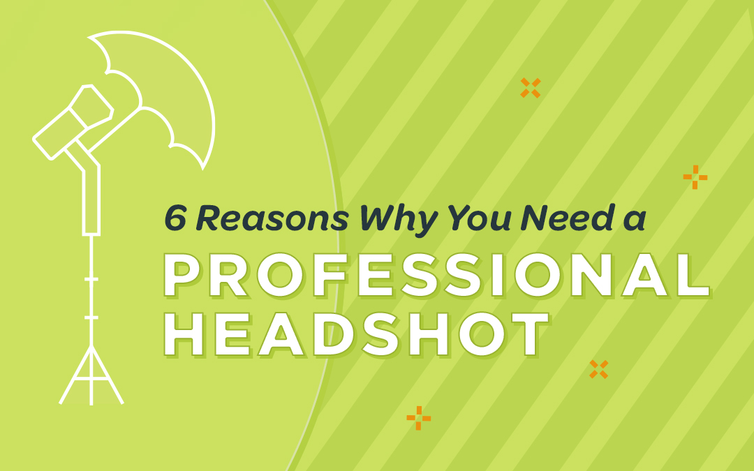 6 Reasons Why You Need a Professional Headshot